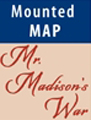 Mr. Madison's War Mounted Map